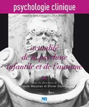 Psychologie clinique. Dossier « Actualité de la psychose infantile et de l'autisme »
