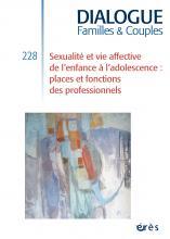 Dialogue Familles & Couples Dossier «Sexualité et vie affective de l'enfance à l'adolescence: places et fonctions des professionnels»