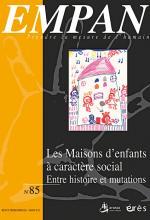 Empan. Dossier « Les maisons d'enfants à caractère social. Entre histoire et mutations »