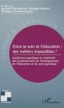 Entre le soin et l'éducation : des métiers impossibles ? Souffrance psychique et créativité des professionnels de l'enseignement, de l'éducation et du soin psychique