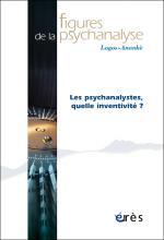 Figures de la psychanalyse. Dossier « Les psychanalystes, quelle inventivité ? »