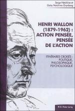 Henri Wallon (1879-1962): Action pensée, pensée de l'action. Itinéraires croisés: politique, philosophique, psychologique