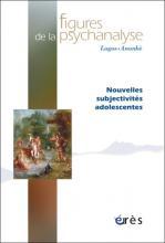Figures de la psychanalyse. Dossier « Nouvelles subjectivités adolescentes »