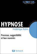 Hypnose. Processus, suggestibilité et faux souvenirs