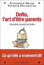Dolto, l'art d'être parents. L'éducation, la parole, les limites
