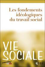 Vie sociale. Dossier « Les fondements idéologiques du travail social »