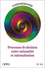 Connexions. Dossier « Processus de décision entre rationalité et rationalisation »