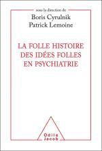 La folle histoire des idées folles en psychiatrie