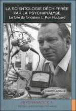 La scientologie déchiffrée par la psychanalyse. La folie du fondateur L. Ron Hubbard