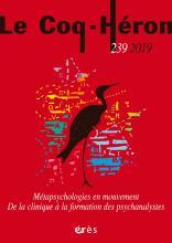 Le Coq-Héron. Dossier «Métapsychologies en mouvement. De la clinique à la formation des psychanalystes»