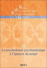 Revue de psychothérapie psychanalytique de groupe. Dossier «Le psychodrame psychanalytique à l'épreuve du temps»
