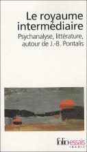Le royaume intermédiaire Psychanalyse, littérature,  autour de J.-B. Pontalis