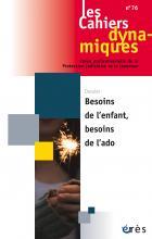 Les Cahiers dynamiques. Dossier « Besoins de l'enfant, besoins de l'ado »