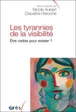 Les Tyrannies de la visibilité. Être visible pour exister?