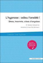 L'hypnose : adieu l'anxiété ! Stress, insomnie, crises d'angoisse