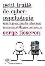 Petit traité de cyber-psychologie. Pour ne pas prendre les robots pour des messies et l'I.A. pour une lanterne