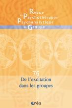 Revue de psychothérapie psychanalytique de groupe. Dossier « De l'excitation dans les groupes »