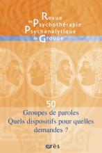 Revue de psychothérapie psychanalytique de groupe. Dossier « Groupes de parole. Quels dispositifs pour quelles demandes ? »