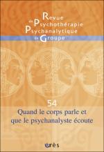 Revue de psychothérapie psychanalytique de groupe. Dossier « Quand le corps parle et que le psychanalyste écoute »