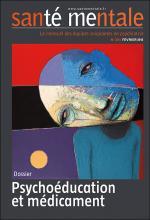 Santé mentale. Dossier « Psychoéducation et médicament »