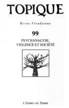 Topique. Revue freudienne. Dossier « Psychanalyse, violence et société »